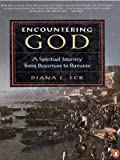 Encountering God: A Spiritual Journey from Bozeman to Banaras (0140255338) by Eck, Diana L.