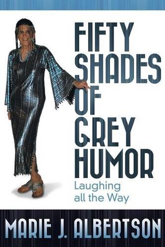 fifty-shades-of-grey-humor-laughing-all-the-way-by-marie-j-albertson-2016-03-02
