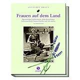 """Frauen auf dem Land. Eigenst�ndige Landwirtinnen, stolze Sennerinnen, freiheitsliebende Sommerfrischler und viele andere. Von damals bis heutevon """"Annegret Braun"""""""