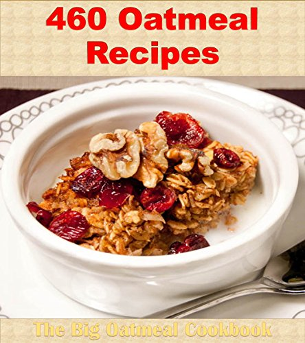 Oatmeal Cookbook: Over 460 Oatmeal Recipes (Oatmeal cookbook, Oatmeal recipes, Oatmeal, Oatmeal recipe book) by Amy Murphy