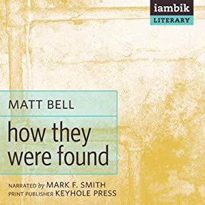 How They Were Found | [Matt Bell]