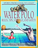 Water Polo: Rules, Tips, Strategy, and Safety (Sports from Coast to Coast)