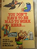You Don't Have to Be Mad to Work Here (0006366686) by Kilroy, Roger