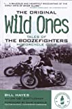 By Bill Hayes The Original Wild Ones: Tales of the Boozefighters Motorcycle Club (First, Paperback reissue of the Hardcover)