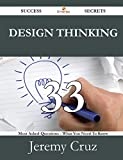 Design Thinking 33 Success Secrets - 33 Most Asked Questions on Design Thinking - What You Need to Know