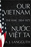 Our Vietnam/Nuoc Viet Ta: A History of the War 1954-1975 (0684812029) by Langguth, A.J.