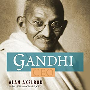 Gandhi CEO: 14 Principles to Guide & Inspire Modern Leaders | [Alan Axelrod]