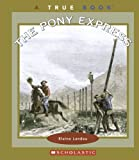 The Pony Express (True Books: Westward Expansion)