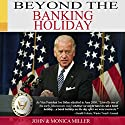 Beyond the Banking Holiday: Your Savings Now Belongs to Your Bank, Not to You Anymore! Audiobook by John Miller, Monica Miller Narrated by John Edmondson
