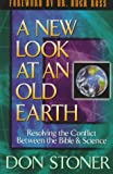 A New Look at an Old Earth; Resolving the Conflict Between the Bible and Science (1565075951) by Don Stoner