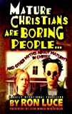 Mature Christians Are Boring People...: And Other Myths about Maturity in Christ (157778037X) by Luce, Ron