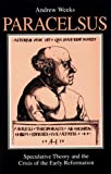 Paracelsus: Speculative Theory and the Crisis of the Early Reformation (SUNY Series in Western Esoteric Traditions)