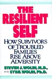 The Resilient Self: How Survivors of Troubled Families Rise Above Adversity