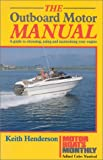 The Outboard Motor Manual: A Guide to Choosing, Using and Maintaining Your Engine (Motorboats Monthly) (0713634243) by Henderson, Keith