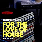 Defected Presents For The Love Of House Volume 5