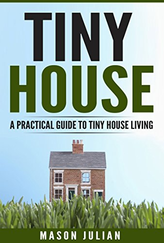 Tiny House Living: A Practical Guide To Tiny House Living (Small House, House On Wheels, Tiny Homes, Tiny House, Tiny House Movement) (Small House Movement compare prices)