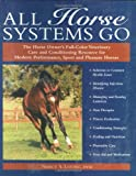 img - for All Horse Systems Go: The Horse Owner's Full-Color Veterinary Care and Conditioning Resource for Modern Performance, Sport and Pleasure Horses book / textbook / text book