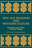 New Age Religion and Western Culture: Esotericism in the Mirror of Secular Thought (Suny Series, Western Esoteric Traditions)
