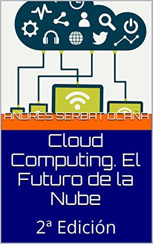 Cloud Computing. El Futuro de la Nube: 2ª Edición