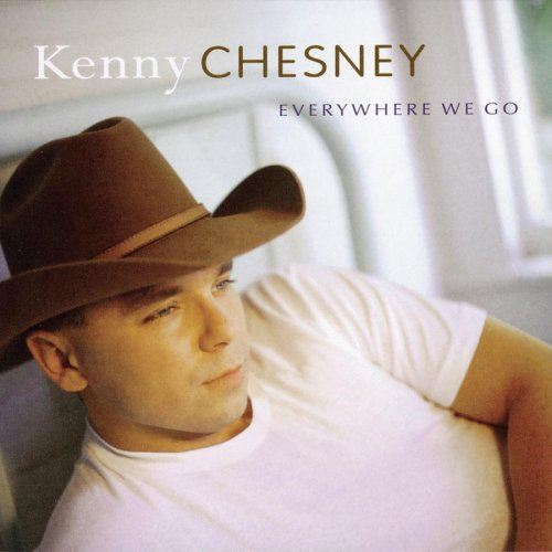 KENNY CHESNEY - Everywhere  We Go - Zortam Music