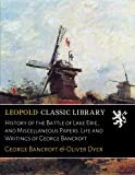 img - for History of the Battle of Lake Erie, and Miscellaneous Papers. Life and Writings of George Bancroft book / textbook / text book