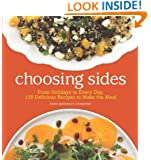 Choosing Sides: From Holidays to Every Day, 130 Delicious Recipes to Make the Meal