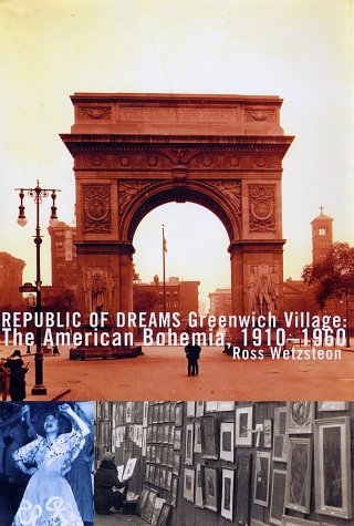 Republic of Dreams : Greenwich Village: The American Bohemia, 1910-1960