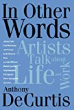 In Other Words: Artists Talk About Life and Work (Book) (0634066552) by Anthony Decurtis