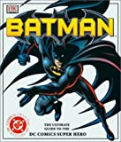Batman: The Ultimate Guide to the Dark Knight (078947865X) by Scott Beatty
