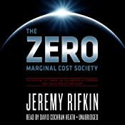The Zero Marginal Cost Society: The Internet of Things, the Collaborative Commons, and the Eclipse of Capitalism | [Jeremy Rifkin]