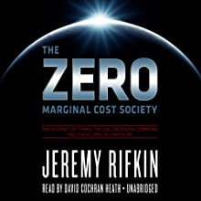The Zero Marginal Cost Society: The Internet of Things, the Collaborative Commons, and the Eclipse of Capitalism Audiobook by Jeremy Rifkin Narrated by David Cochran Heath
