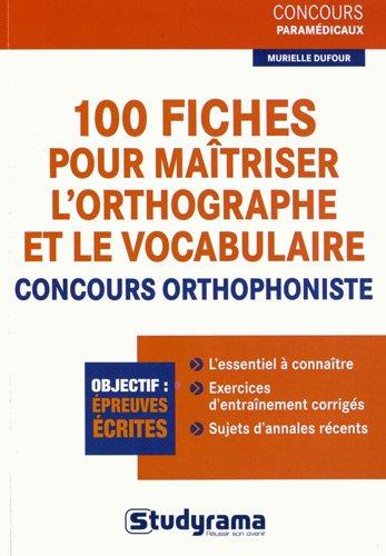100 fiches pour maîtriser l'orthographe et le vocabulaire-concours orthophoniste