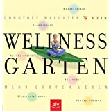 Wellness Garten: Mehr Garten Leben. Trauminseln, Kuschelpltze, Streichelpflanzen, Naschobst, Wasserspiele, Beauty-Krutervon &#34;Dorothe Waechter&#34;
