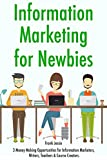 Information Marketing for Newbies: 3 Money Making Opportunities for Information Marketers, Writers, Teachers & Course Creators.