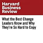 What the Best Change Leaders Know and Why They're So Hard to Copy | Bill Taylor