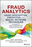 Fraud Analytics Using Descriptive, Predictive, and Social Network Techniques: A Guide to Data Science for Fraud Detection...