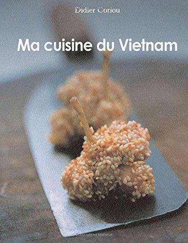 Ma Cuisine du Vietnam: my traditionnal and innovative Vietnamese recipes...