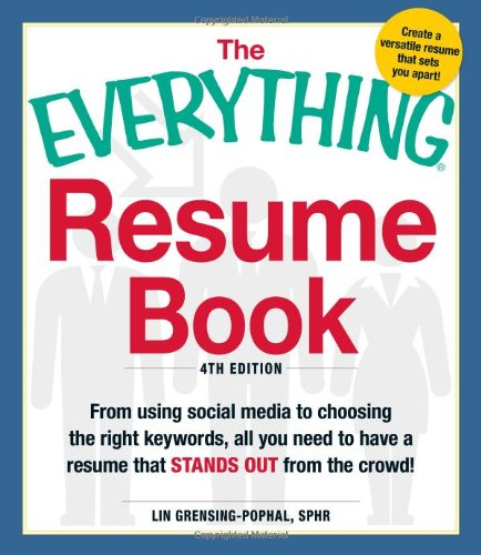 The Everything Resume Book: From Using Social Media To Choosing The Right Keywords, All You Need To Have A Resume That Stands Out From The Crowd!