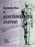 img - for Illustrated Atlas of Musculoskeletal Anatomy, 2nd Edition book / textbook / text book