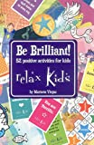Relax Kids - Be Brilliant!: 52 positive activities for kids