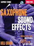 Saxophone Sound Effects: Circular Breathing, Multiphonics, Altissimo Register Playing and Much More! [ペーパーバック] / Ueli Dorig (著); Berklee Pr Pubns (刊)