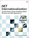 .NET Internationalization: The Developer's Guide to Building Global Windows and Web Applications (Microsoft .NET Development Series)