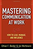Mastering Communication at Work: How to Lead, Manage, and Influence