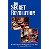 The Secret Revolution: A Psychologist's Adventures in Education ~ Emmanuel Bernstein