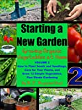 Starting a New Garden (VOL. 2): How to Plant Seeds and Seedlings, Care for Your Plants, and Grow 12 Simple Vegetables, Plus Shade Gardening (Growing Organic Vegetables at Home)