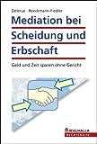 Mediation bei Scheidung und Erbschaft: Geld und Zeit sparen ohne Gericht - Karin Susanne Delerue, Frauke Reeckmann-Fiedler