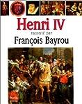 Henri iv raconte par francois bayrou