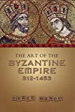 img - for The Art of the Byzantine Empire 312-1453: Sources and Documents (MART: The Medieval Academy Reprints for Teaching, No. 16) book / textbook / text book