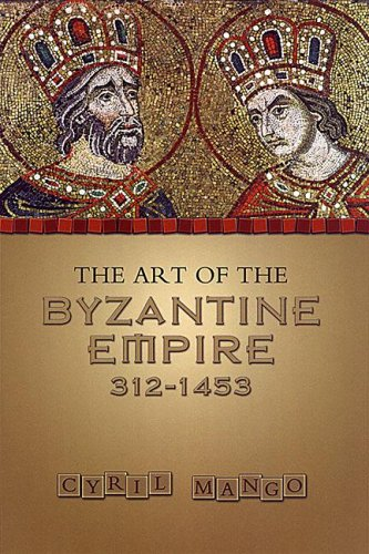 The Art of the Byzantine Empire 312-1415: Sources and Documents (MART: The Medieval Academy Reprints for Teaching), CYRIL MANGO