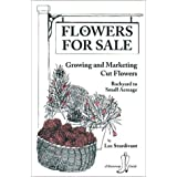 Flowers for Sale: Growing and Marketing Cut Flowers (Bootstrap Guide) ~ Lee Sturdivant